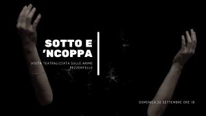 Read more about the article Sotto e 'ncoppa: visita teatralizzate sulle anime pezzentelle